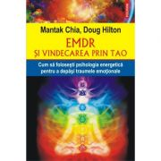 EMDR şi vindecarea prin Tao. Cum să foloseşti psihologia energetică pentru a depăşi traumele emoţionale