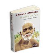 Ramana Maharshi - Fii ceea ce esti. Volum editat de David Godman