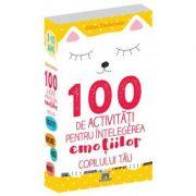 100 de activitati pentru intelegerea emotiilor copilului tau - 3-10 ani
