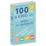 100 de activitati zen pentru un copil fericit - 3-10 ani Gilles Diederichs