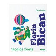 Tropice tâmpe Florin Bican