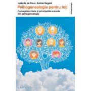 Psihogenealogia pentru toţi - conceptele-cheie şi principalele curente din psihogenealogie