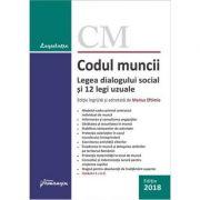 Codul muncii. Legea dialogului social si 12 legi uzuale. Editie actualizata (10 ianuarie 2018) Marius Eftimie