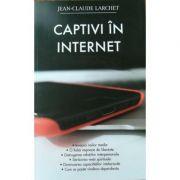 Captivi în Internet - Jean-Claude Larchet