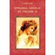 Sprijinul angelic de fiecare zi  Felicia Toniţă