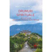 Drumuri spirituale - mică antologie din cele mai frumoase texte tibetane -  Matthieu Ricard