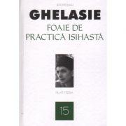 Foaie de practică isihastă. Vol. 15 -  Ghelasie Gheorghe, ierom.