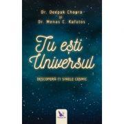 Tu ești Universul. Descoperă-ți sinele cosmic - Deepak Chopra