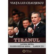 Viata lui Ceausescu (vol. 3). Tiranul