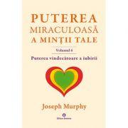 Puterea miraculoasă a minții tale (Vol. 4). Puterea vindecatoare a iubirii
