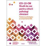 ICD-10-CM. Studii de caz pentru viitorii psihologi clinicieni.