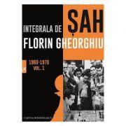 Integrala de sah vol.1 1960-1970 - Florin Gheorghiu