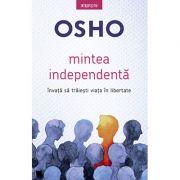 Mintea independentă - învaţă să trăiesti viaţa în libertate - OSHO