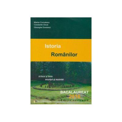 Bacalaureat 2016 - Istoria Romanilor. Sinteze si teste, enunturi si rezolvari