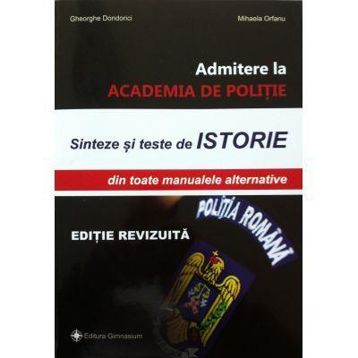 Admitere la academia de politie. Sinteze si teste de ISTORIE, din toate manualele alternative (editie revizuita)