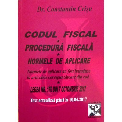 Codul fiscal 2017 - Procedura fiscala, Normele de aplicare. Text actualizat pana la 10. 04. 2017
