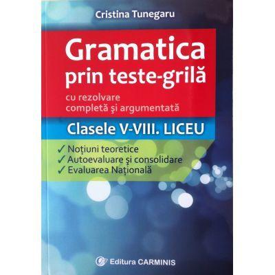 Gramatica prin teste-grila cu rezolvare completa si argumentata - Clasele 5-8. Liceu