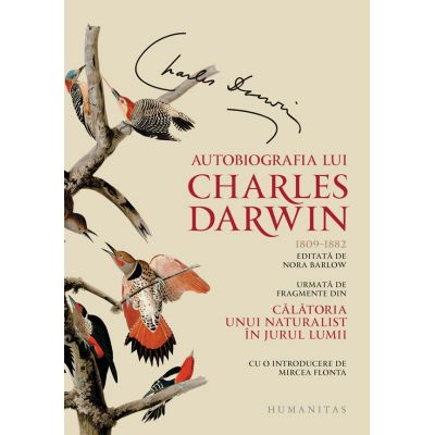Autobiografia lui Charles Darwin. Urmata de fragmente din Calatoria unui naturalist in jurul lumii