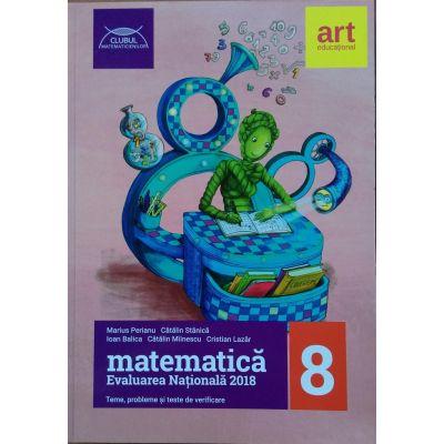 Matematica. Evaluarea nationala 2018, teme, probleme si teste de verificare - Clubul matematicienilor - (Marius Perianu)