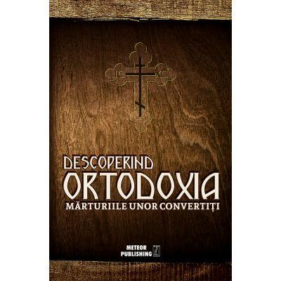 Descoperind Ortodoxia. Mărturiile unor convertiţi