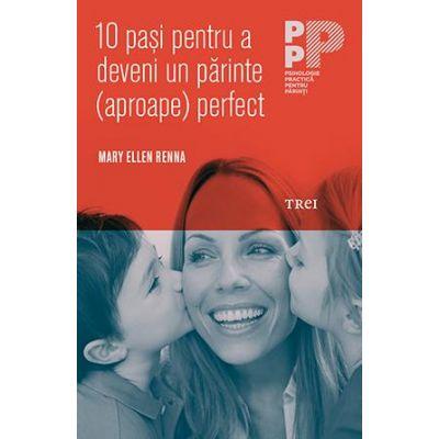 10 paşi pentru a deveni un părinte (aproape) perfect