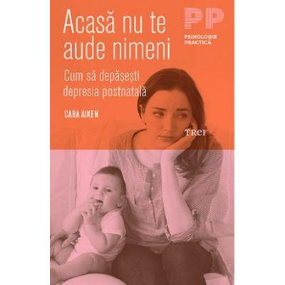 Acasă nu te aude nimeni. Cum să depăşeşti depresia postnatală