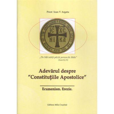 Adevărul despre 'Constituţiile Apostolice'. Ecumenism. Erezie