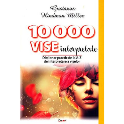 10000 de vise interpretate - dicţionarul viselor de la A la Z