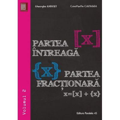 Partea întreagă [X]. Partea fracţionară {X}. Volumul II