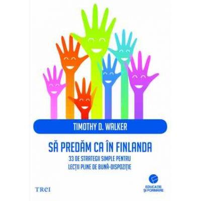 Să predăm ca în Finlanda. 33 de strategii simple pentru lecții pline de bună-dispoziție
