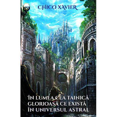În lumea cea tainică glorioasă ce există în universul astral Chico Xavier