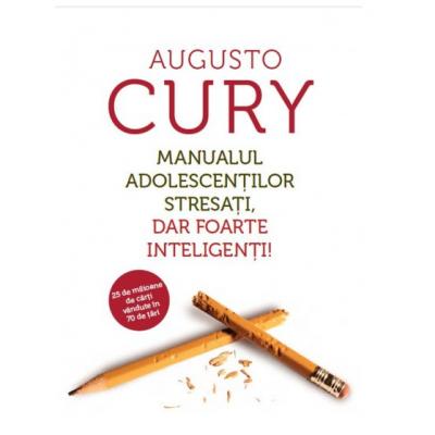 Manualul adolescenților stresați, dar foarte inteligenți! - Augusto Cury