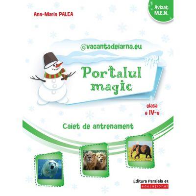 @vacanţadeiarna.eu – Portalul Magic. Caiet de antrenament: Limba şi literatura română, Matematică. Clasa a IV-a