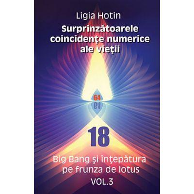 Surprinzătoarele concidenţe numerice ale vieţii - vol. 3 - Big Bang şi înţepătura pe frunza de lotus