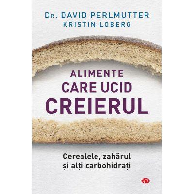 Alimente care ucid creierul Cerealele, zaharul si alti carbohidrati