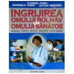 Ingrijirea omului bolnav si a omului sanatos. Manual pentru scolile sanitare postliceale