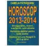 Horoscop 2013-2014. Dragoste, bani, cariera, sanatate - Camelia Patrascanu