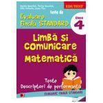 TESTE DE EVALUARE FINALA STANDARD. CLASA A IV-A. LIMBA SI COMUNICARE. MATEMATICA