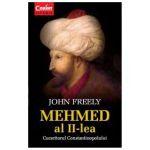 Mehmet al II-lea. Cuceritorul Constantinopolului