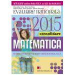 MATEMATICA. EVALUAREA NATIONALA 2015 - CONSOLIDARE. NOTIUNI TEORETICE SI TESTE DUPA MODELUL MEN. CLASA A VIII-A