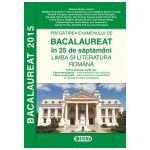 Pregatirea examenului de BACALAUREAT 2015 in 25 de saptamani. LIMBA SI LITERATURA ROMANA - profil real