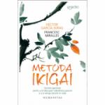 Metoda Ikigai - secrete japoneze pentru a-ţi descoperi adevărata pasiune şi a-ţi atinge ţelurile în viaţă