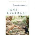 În umbra omului - Jane Goodall