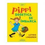 Pippi Șosețica se îmbarcă - Astrid Lindgren