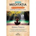 Meditaţia pe înţelesul tuturor. Calea de cunoaştere a minţii - Matteo Pistono