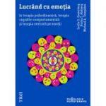 Lucrând cu emoția în terapia psihodinamică, terapia cognitiv-comportamentală și terapia centrată pe emoții