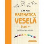 Matematica veselă. Caiet de jocuri logico-matematice (5 ani +)