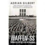 Waffen-SS. Armata lui Hitler in razboi - Adrian Gilbert