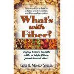 What's With Fiber? (Enjoy Better Health with a High-Fiber, Plant-Based Diet) Gene Spiller; Monica Spiller