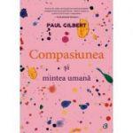 Compasiunea și mintea umană - Paul Gilbert